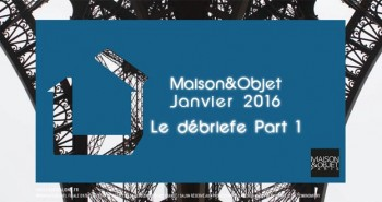 Maison et Objet Janvier 2016 debriefe 1