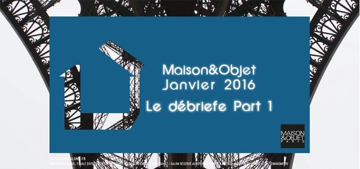 Maison et objet janvier 2016 mo16 le d briefe part 1 - Salon maisons et objets ...