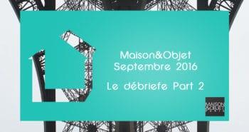Maison Objet Septembre 2016 0 350x185 - Maison et Objet Septembre 2016 #MO16 – Le débriefe Part 1